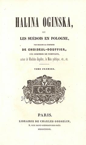 Halina Oginska, ou les Suédois en Pologne, par la Csse de Choiseul-Gouffier, née Csse de Tisenhauz, Paris: C. Gosselin, 1839,  vol. 1