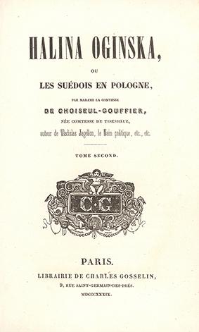 Halina Oginska, ou les Suédois en Pologne, par la Csse de Choiseul-Gouffier, née Csse de Tisenhauz, Paris: C. Gosselin, 1839,  vol. 2