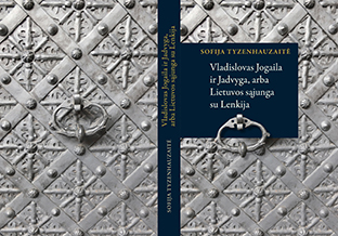 """Sofija Tyzenhauzaitė. """"Vladislovas Jogaila ir Jadvyga, arba Lietuvos sąjunga su Lenkija"""""""