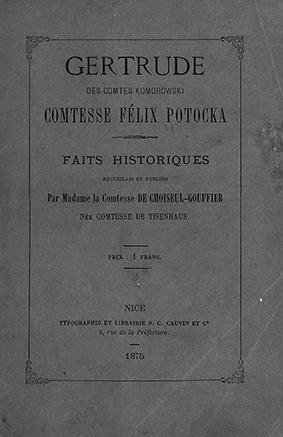 Gertrude des comtes Komorowski comtesse Félix Potocka, faits historiques recueillis et publiés Par Madame la Comtesse de Choiseul-Gouffier, née Comtesse de Tisenhaus, Nice: S. C. Cauvin et Ce, 1875