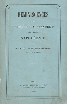 Réminiscences sur l'empereur Alexandre Ier et sur l'empereur Napoléon Ier, par Mme la Csse de Choiseul-Gouffier, Paris: E. Dentu, 1862