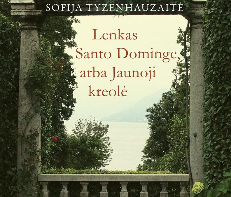 """Sofijos Tyzenhauzaitės pirmoji knyga """"Lenkas Santo Dominge, arba Jaunoji kreolė"""" išleista lietuviškai"""